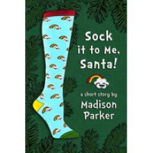 Sock it to Me, Santa! - Madison Parker