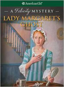 Lady Margaret's Ghost: A Felicity Mystery (American Girl Mysteries - Elizabeth McDavid Jones, Jean-Paul Tibbles