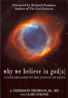 Why We Believe in God(s): A Concise Guide to the Science of Faith - J. Anderson Thomson Jr., Clare Aukofer, Richard Dawkins