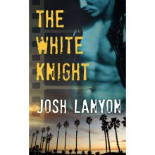 The White Knight (The Dark Horse, #2) - Josh Lanyon