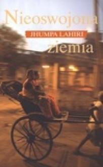 Nieoswojona ziemia - Jhumpa Lahiri