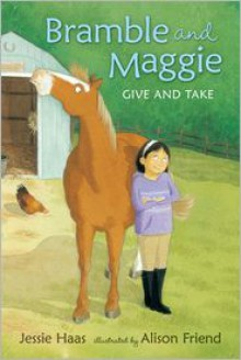 Bramble and Maggie Give and Take - Jessie Haas, Alison Friend