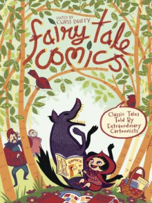 Fairy Tale Comics: Classic Tales Told by Extraordinary Cartoonists - Chris Duffy,Bobby London,Joseph Lambert,Raina Telgemeier,Charise Mericle Harper,Graham Annable,Jillian Tamaki,Karl Kerschl,David Mazzucchelli,Craig Thompson,Emily Carroll,Gilbert Hernández,Vanessa Davis,Gigi D.G.,Ramona Fradon,Jamie Hernandez,Luke Pearson