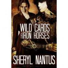 Wild Cards and Iron Horses - Sheryl Nantus