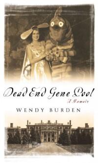 Dead End Gene Pool: A Memoir - Wendy Burden