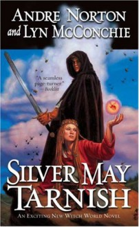 Silver May Tarnish - Andre Norton, Lyn McConchie