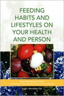 Feeding Habits and Lifestyles on Your Health and Person - Bamidele Ojo