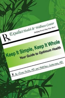 Keep It Simple, Keep It Whole: Your Guide To Optimum Health - Alona Pulde, Monica Richards, Matthew Lederman, Mona Howard, Gil Pulde