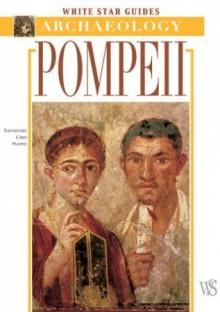 Pompeii: White Star Guides - Archaeology - Salvatore Ciro Nappo