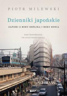 Dzienniki japońskie. Zapiski z roku Królika i roku Konia - Piotr Milewski