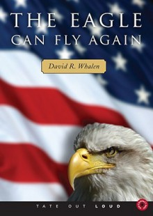 The Eagle Can Fly Again - David R. Whalen