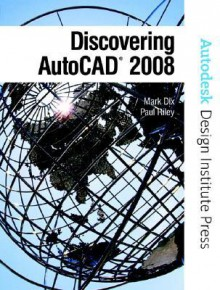 Discovering AutoCAD 2008 [With CDROM] - Mark Dix, Paul Riley