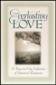Everlasting Love: The Starfire Quilt/Journey Toward Home/The Will and the Way (Inspirational Romance Collection) - Alice Allen, Carol Cox, Dewanna Pace