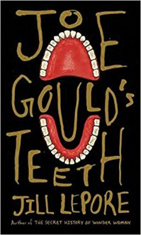 Joe Gould's Teeth - Jill Lepore