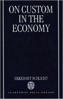 On Custom in the Economy [Electronic Resource] - Ekkehart Schlicht