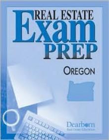 Oregon Real Estate Exam Preparation Guide - Dearborn