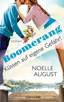 Boomerang - Küssen auf eigene Gefahr!: Roman - Noelle August,Vanessa Lamatsch
