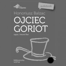 Honoriusz Balzac: Ojciec Goriot - Antoni Rot
