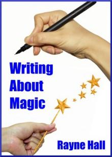 Writing about Magic - Rayne Hall