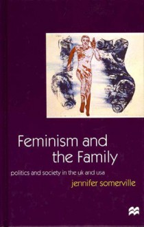 Feminism and the Family: Politics and Society in the U.K. and the U.S.A. - Jennifer Somerville