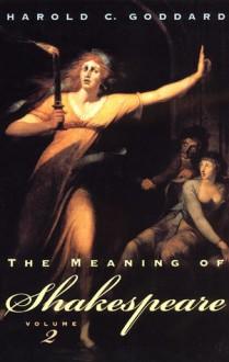 The Meaning of Shakespeare, Volume 2 - Harold Clarke Goddard