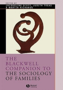 The Blackwell Companion to the Sociology of Families (Blackwell Companions to Sociology) - Martin Richards