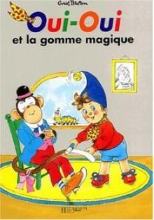 Oui-Oui Et La Gomme Magique - Enid Blyton, Jeanne Bazin