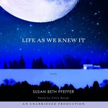 Life as We Knew It: A Novel - Emily Bauer,Susan Beth Pfeffer