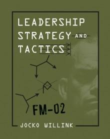 Leadership Strategy and Tactics: Field Manual - Jocko Willink
