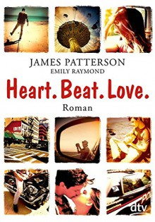 Heart. Beat. Love.: Roman - James Patterson, Stephanie Singh, Emily Raymond
