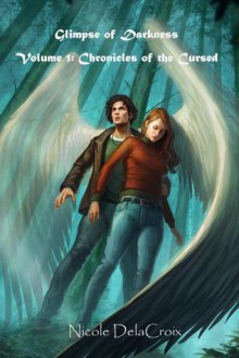 Glimpse of Darkness (Chronicles of the Cursed, #1) - Nicole Delacroix