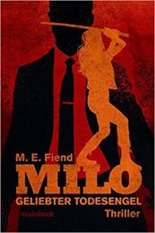 Milo - Geliebter Todesengel: Thriller - A. Fiend
