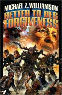 Better to Beg Forgiveness - Michael Z. Williamson