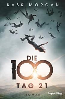 Die 100 - Tag 21 - Kass Morgan, Michaela Link