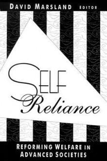 Self Reliance: Reforming Welfare in Advanced Societies - David Marsland