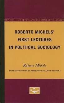 Roberto Michels' First Lectures in Political Sociology - Roberto Michels, Alfred De Grazia