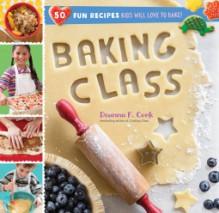 Baking Class: 50 Fun Recipes Kids Will Love to Bake! - Deanna F. Cook