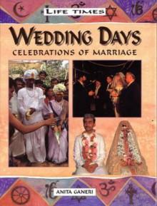 Life Times: Wedding Days: Celebrations of Marriage - Anita Ganeri