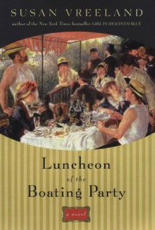 By Susan Vreeland Luncheon of the Boating Party (First Edition) - Susan Vreeland