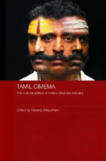 Tamil Cinema: The Cultural Politics of India's Other Film Industry - Selvaraj Velayutham