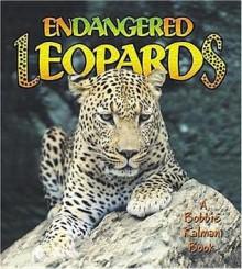 Endangered Leopards - Bobbie Kalman, Hadley Dyer