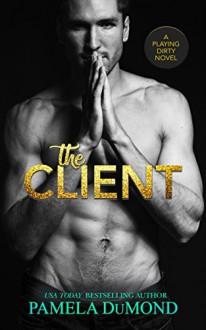 The Client: A Playing Dirty Novel - Pamela DuMond,Regina Wamba