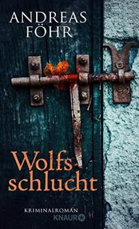 Wolfsschlucht: Kriminalroman - Andreas Föhr