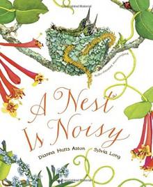 A Nest Is Noisy - Dianna Hutts Aston, Sylvia Long