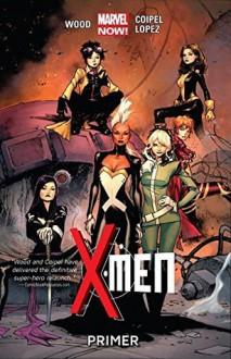 X-Men Vol. 1: Primer - Brian Wood, Olivier Coipel
