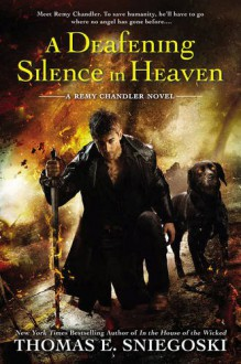 A Deafening Silence in Heaven: A Remy Chandler Novel - Thomas E. Sniegoski