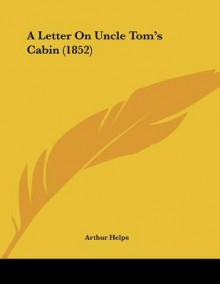 A Letter on Uncle Tom's Cabin (1852) - Arthur Helps