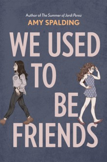 We Used To Be Friends - Amy Spalding