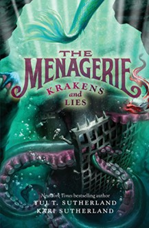 The Menagerie #3: Krakens and Lies - Tui T. Sutherland, Kari H. Sutherland