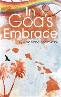 In God's Embrace - Aiko Sano Kobayashi